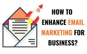 How to enhance e-mail marketing for business