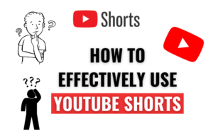 How to Effectively Use YouTube Shorts