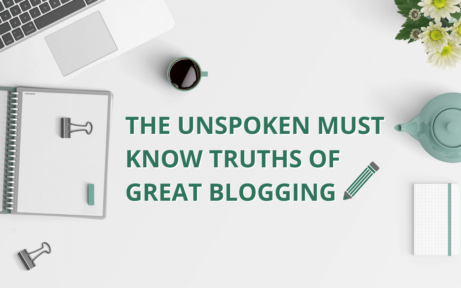 The Unspoken Must know Truths of Great Blogging